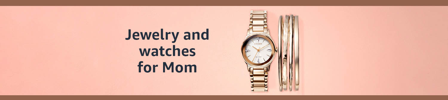 Jewelry and watches for Mom